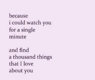 best-love-quotes-because-I-could-watch-you-for-a-single-minute-and-find-a-thousand-things-that-i-love-about-you